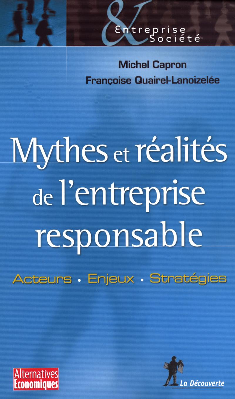 Mythes et réalités de l'entreprise responsable - Michel CAPRON, Françoise QUAIREL-LANOIZELÉE