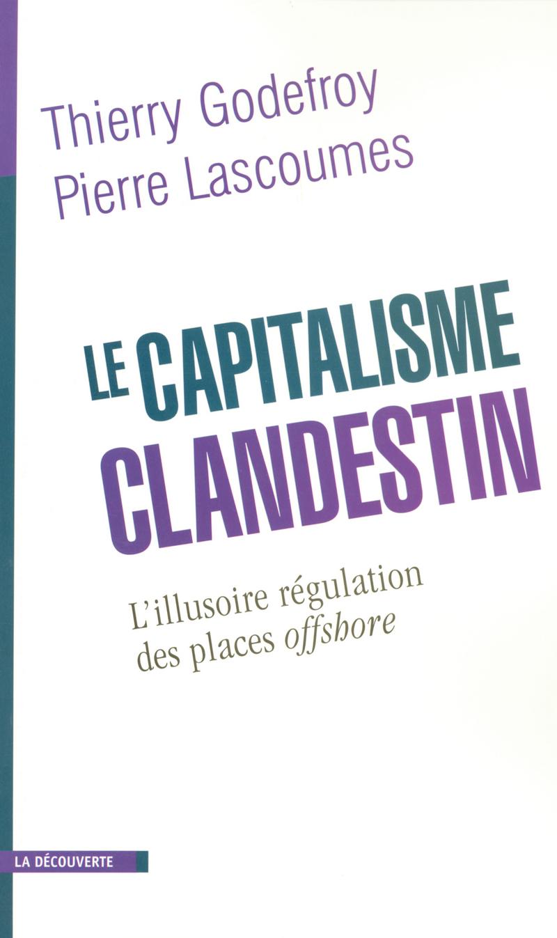 Le capitalisme clandestin - Thierry GODEFROY, Pierre LASCOUMES