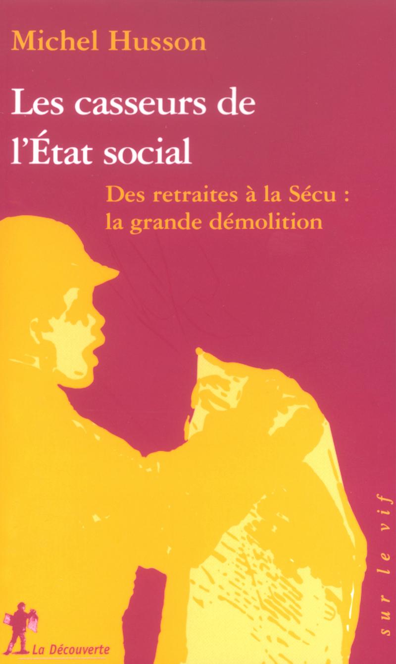 Les casseurs de l'État social - Michel HUSSON