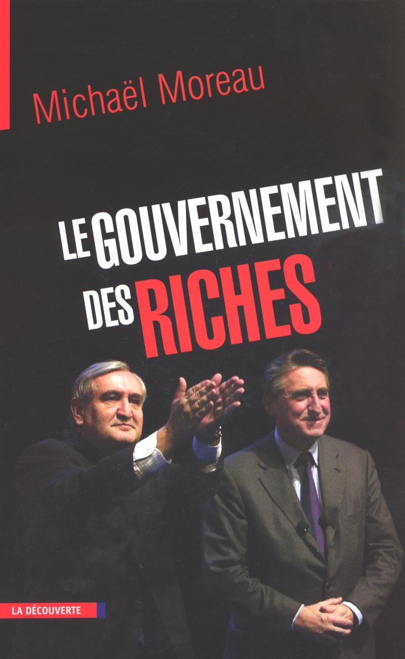 Le gouvernement des riches - Michaël MOREAU