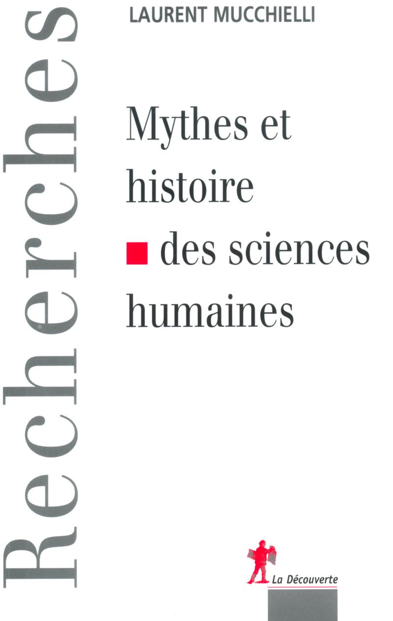 Mythes et histoire des sciences humaines - Laurent MUCCHIELLI