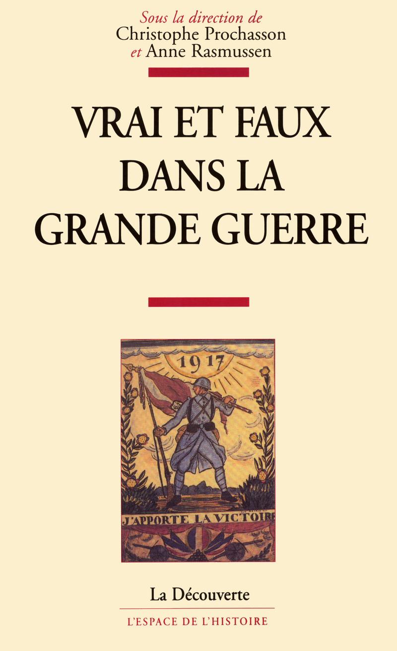 Vrai et faux dans la Grande Guerre - Christophe PROCHASSON, Anne RASMUSSEN