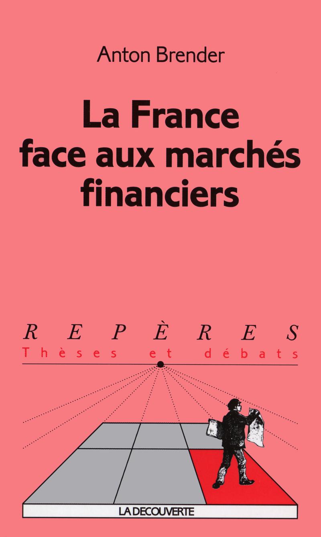 La France face aux marchés financiers - Anton BRENDER