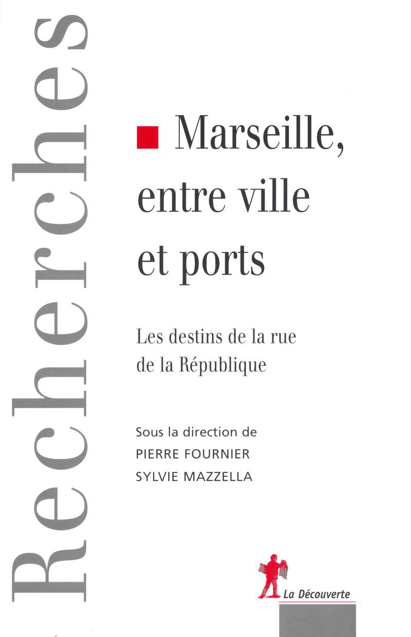 Marseille, entre ville et ports - Pierre FOURNIER, Sylvie MAZZELLA