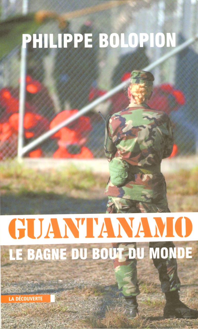 Guantanamo, le bagne du bout du monde - Philippe BOLOPION