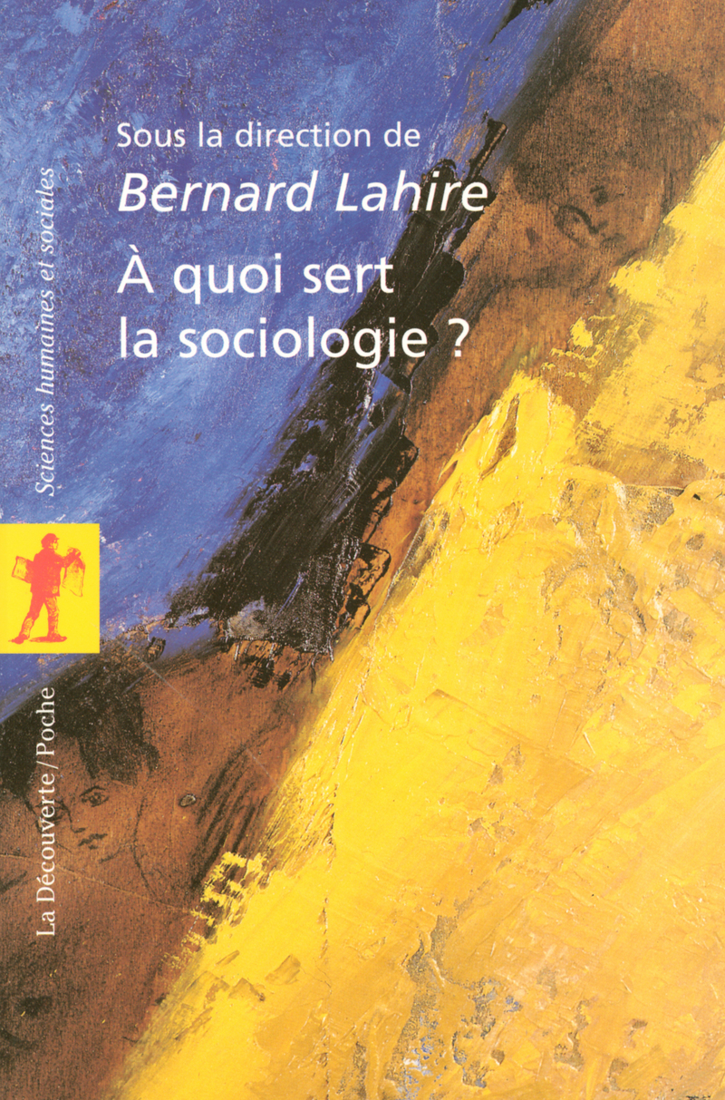 À quoi sert la sociologie ? - Bernard LAHIRE