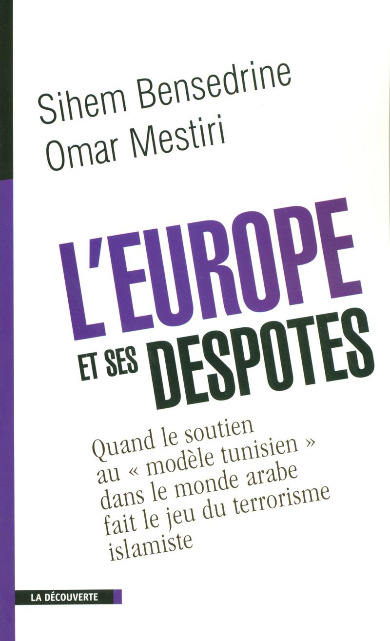 L'Europe et ses despotes  - Sihem BENSEDRINE, Omar MESTIRI