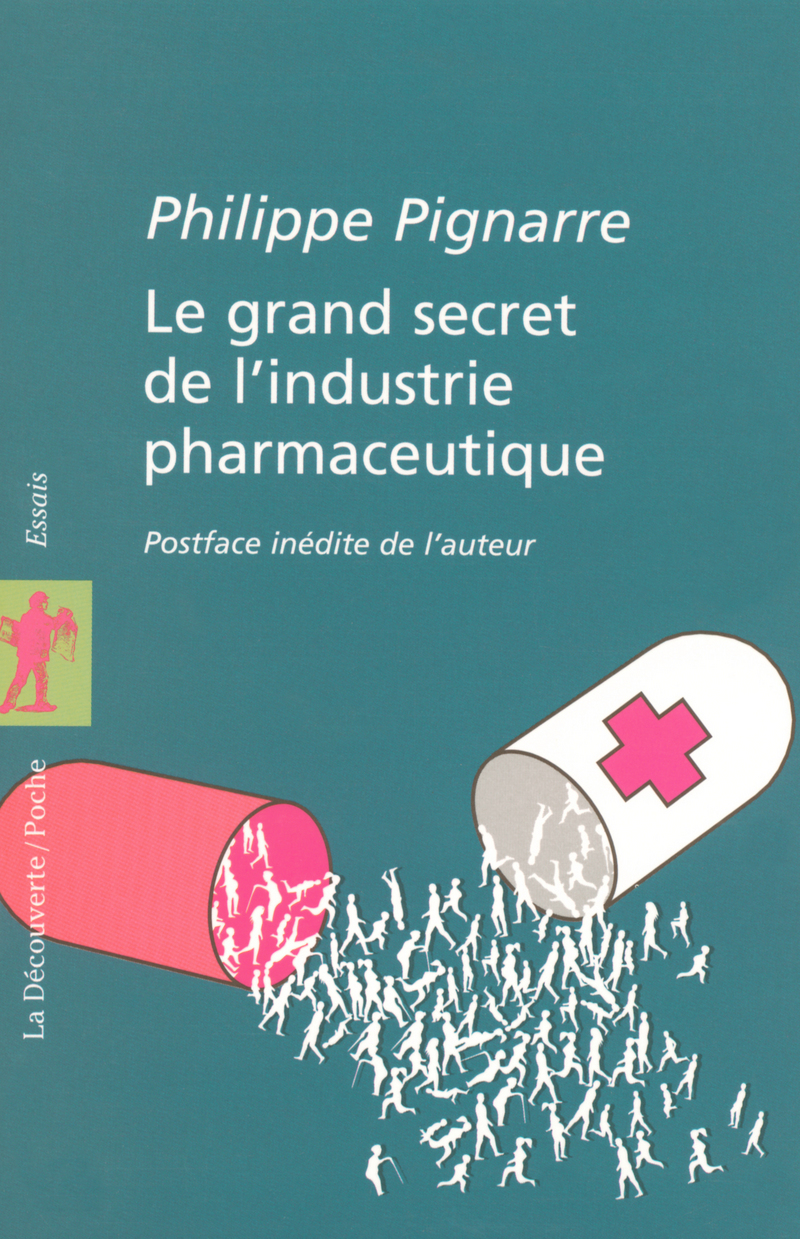 Le grand secret de l'industrie pharmaceutique - Philippe PIGNARRE