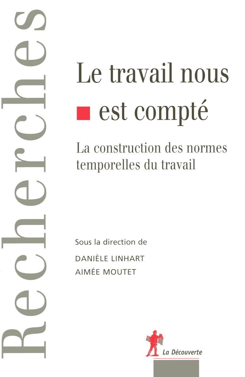Le travail nous est compté - Danièle LINHART, Aimée MOUTET