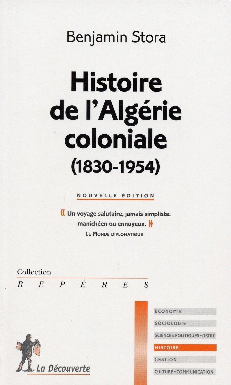 Histoire de l'Algérie coloniale (1830-1954) - Benjamin STORA