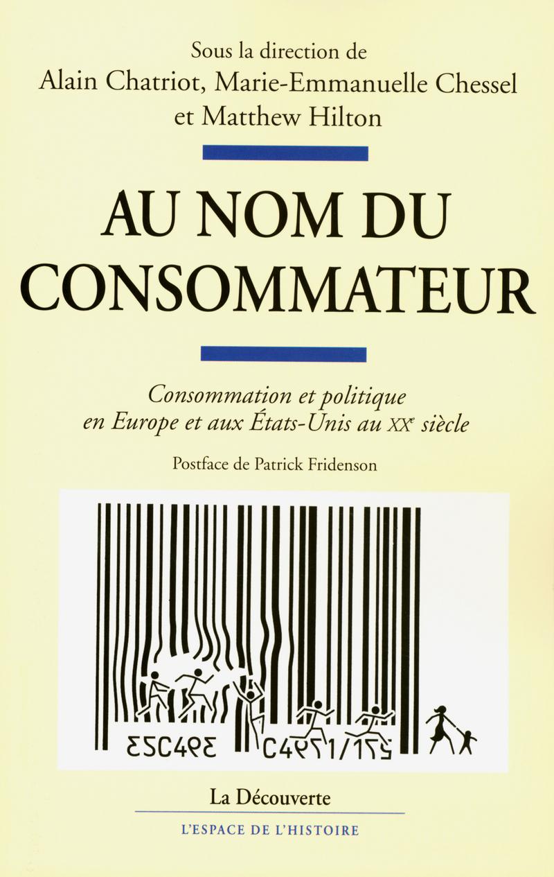 Au nom du consommateur - Alain CHATRIOT, Marie-Emmanuelle CHESSEL, Matthew HILTON