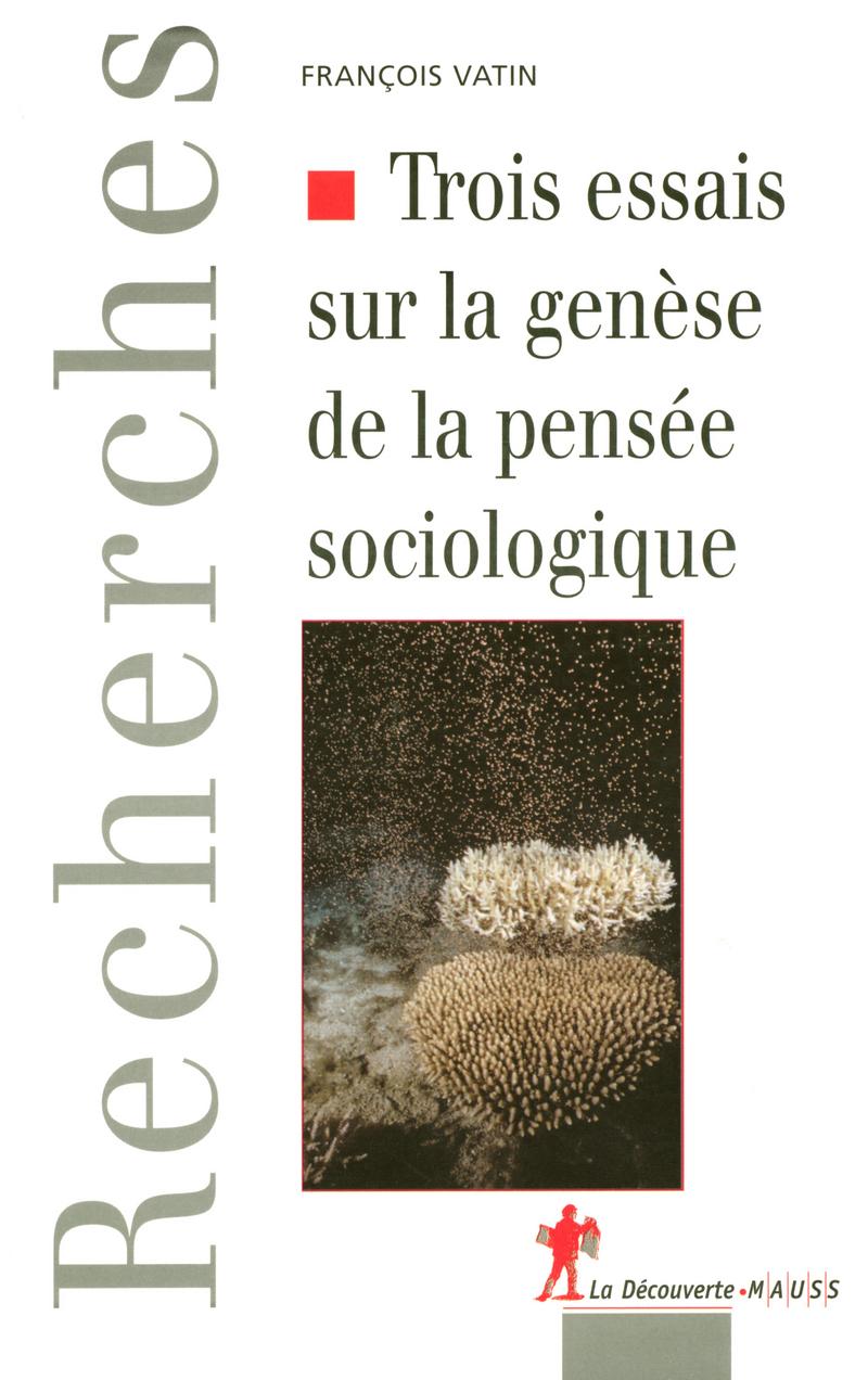 Trois essais sur la genèse de la pensée sociologique - François VATIN