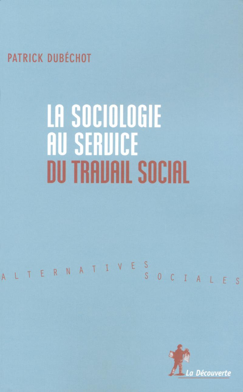 La sociologie au service du travail social - Patrick DUBÉCHOT