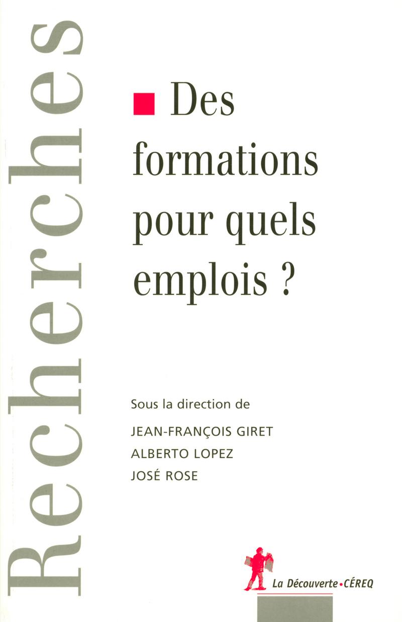 Des formations pour quels emplois ? - Jean-François GIRET, Alberto LOPEZ, José ROSE