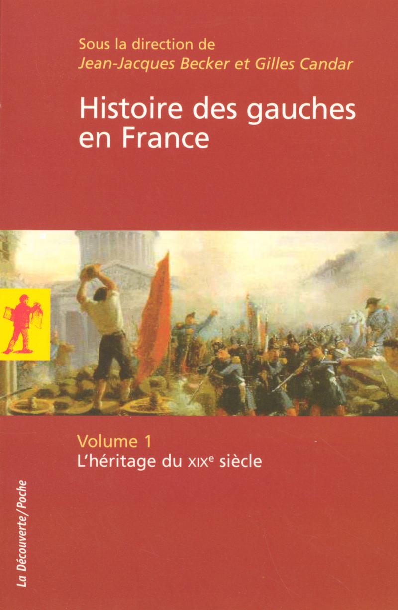 Histoire des gauches en France   - Gilles CANDAR, Jean-Jacques BECKER