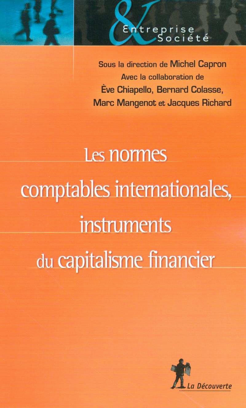 Les normes comptables internationales, instruments du capitalisme financier - Michel CAPRON, Eve CHIAPELLO, Bernard COLASSE, Marc MANGENOT, Jacques RICHARD