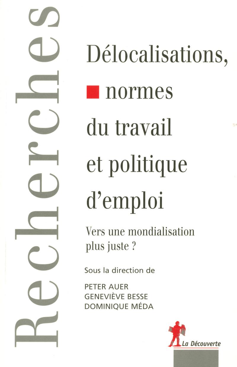 Délocalisations, normes du travail et politique de l'emploi - Peter AUER, Geneviève BESSE, Dominique MÉDA