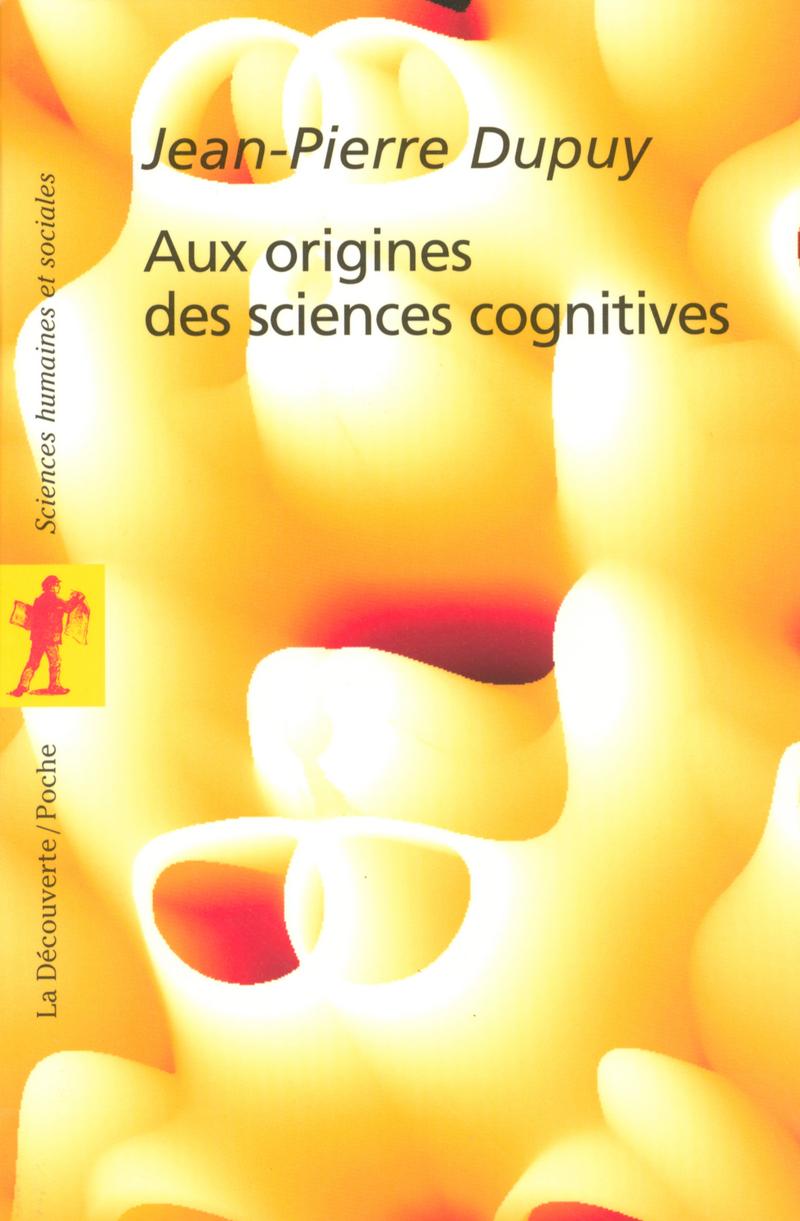 Aux origines des sciences cognitives - Jean-Pierre DUPUY