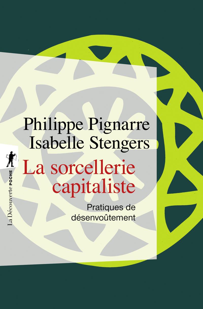 La sorcellerie capitaliste - Philippe PIGNARRE, Isabelle STENGERS