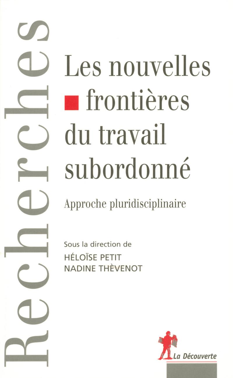 Les nouvelles frontières du travail subordonné - Héloïse PETIT, Nadine THÉVENOT