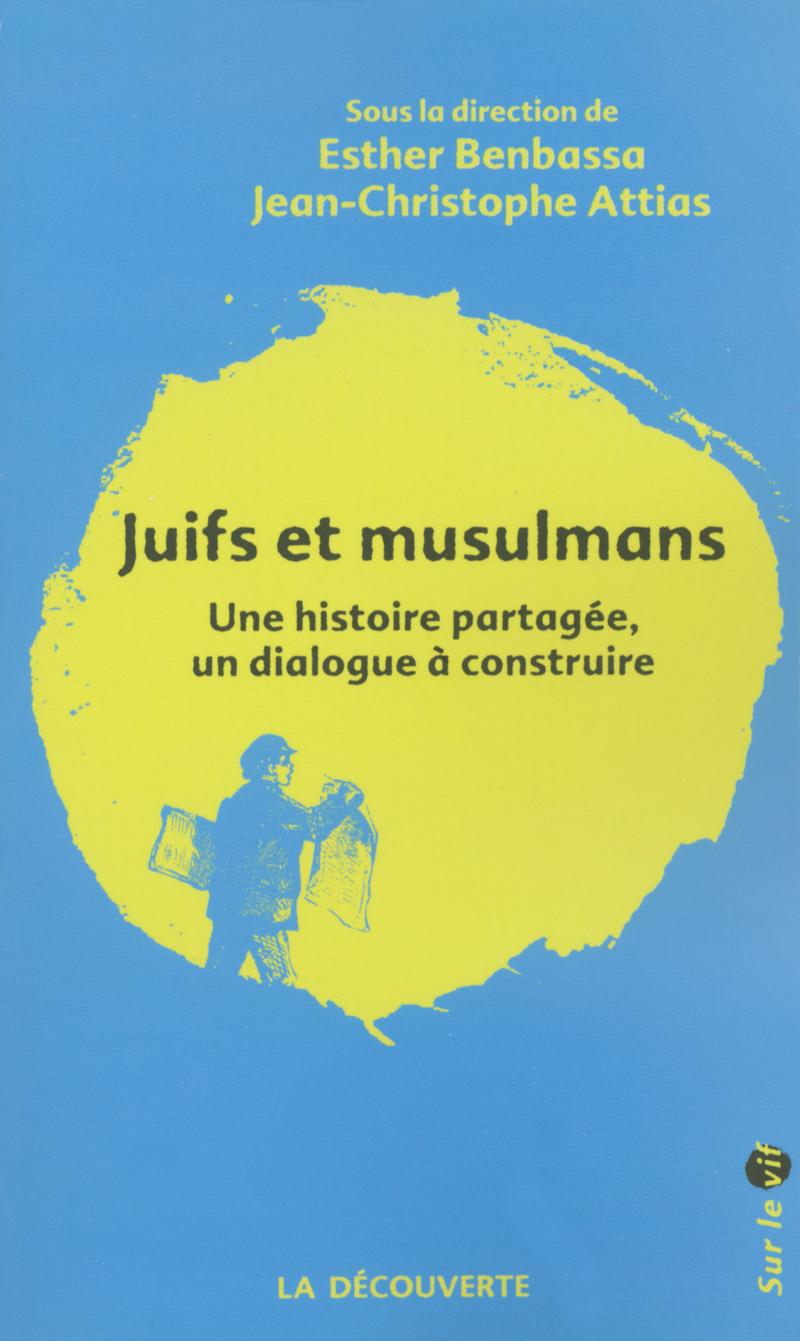 Juifs et musulmans - Jean-Christophe ATTIAS, Esther BENBASSA