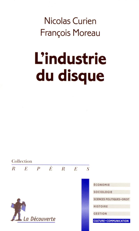 L'industrie du disque - Nicolas CURIEN, François MOREAU