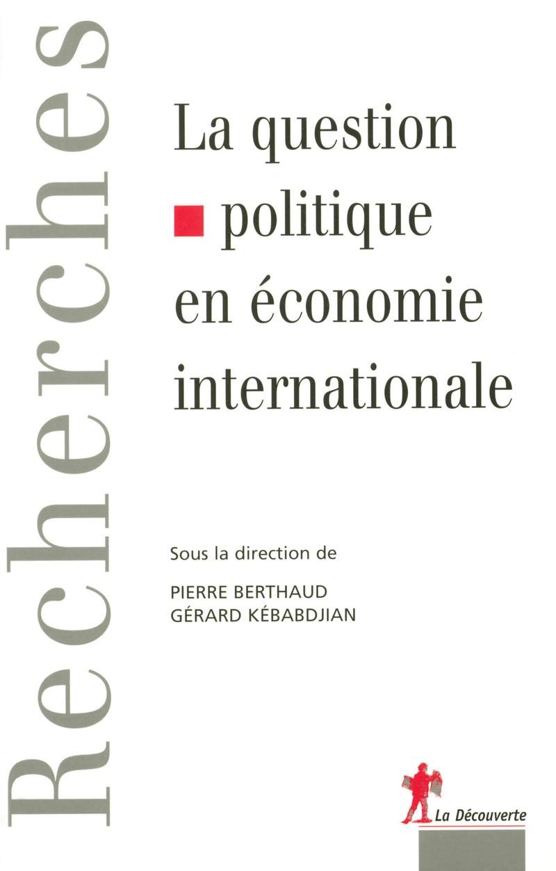 La question politique en économie internationale - Pierre BERTHAUD, Gérard KÉBABDJIAN