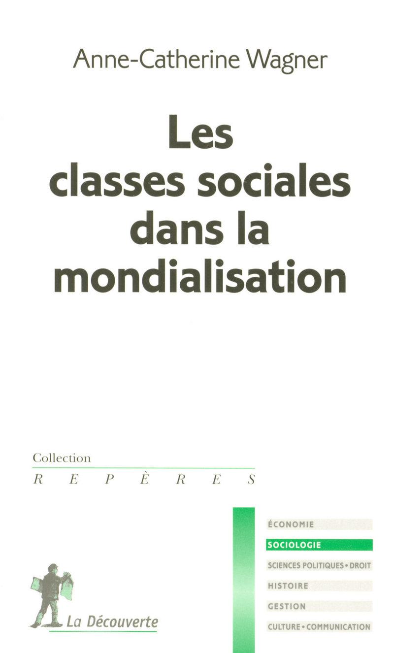 Les classes sociales dans la mondialisation - Anne-Catherine WAGNER