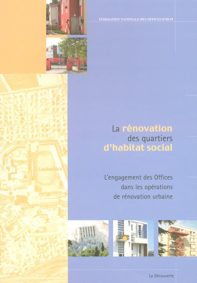 La rénovation des quartiers d'habitat social -  FNOHLM (FÉDÉRATION NATIONALE DES OFFICES D'HLM)