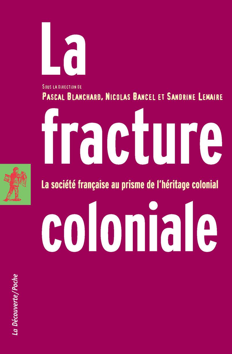 La fracture coloniale - Sandrine LEMAIRE, Nicolas BANCEL, Pascal BLANCHARD