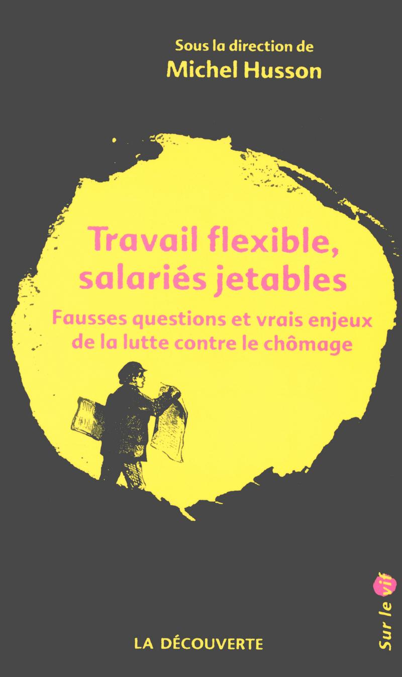 Travail flexible, salariés jetables - Michel HUSSON