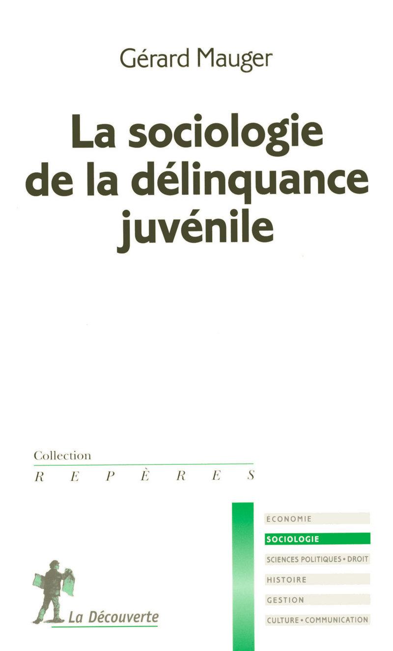 La sociologie de la délinquance juvénile - Gérard MAUGER