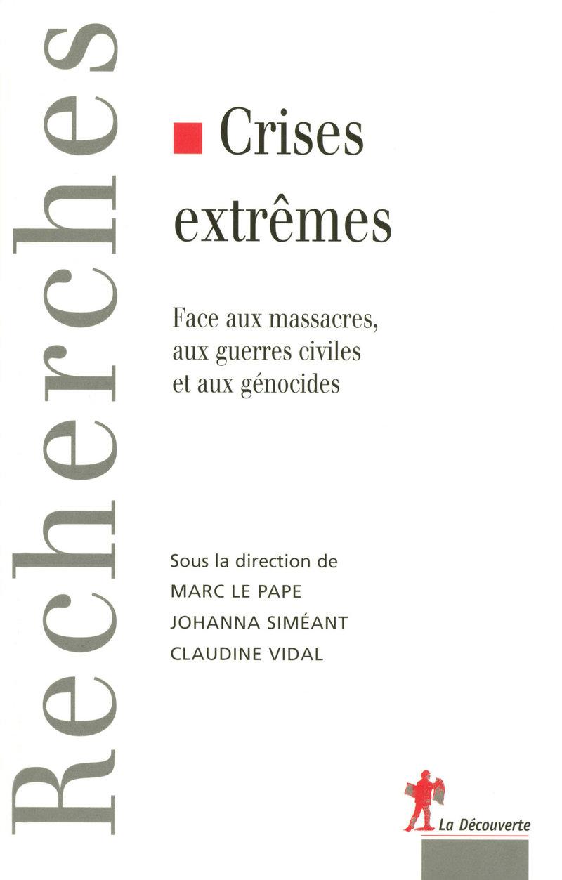 Crises extrêmes - Marc LE PAPE, Johanna SIMÉANT, Claudine VIDAL