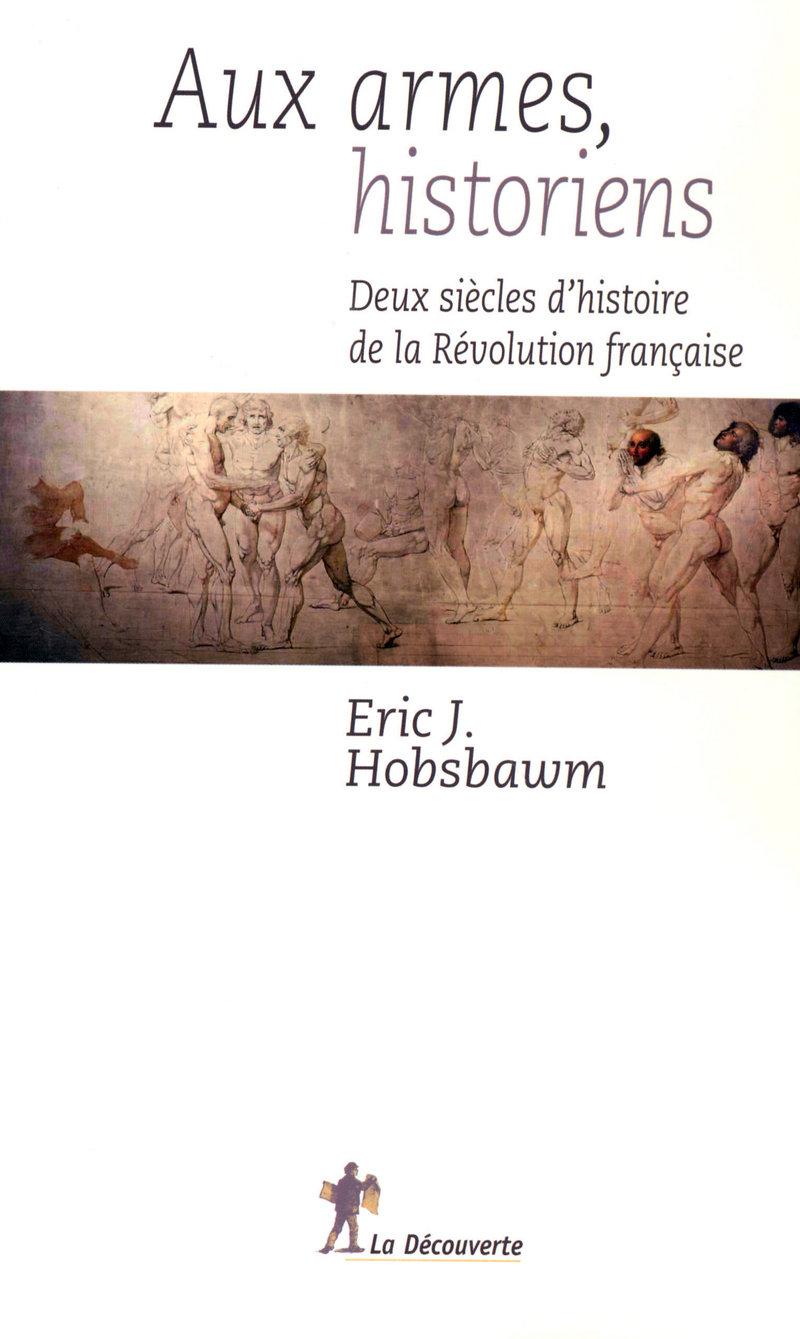 Aux armes, historiens   - Eric J. HOBSBAWM