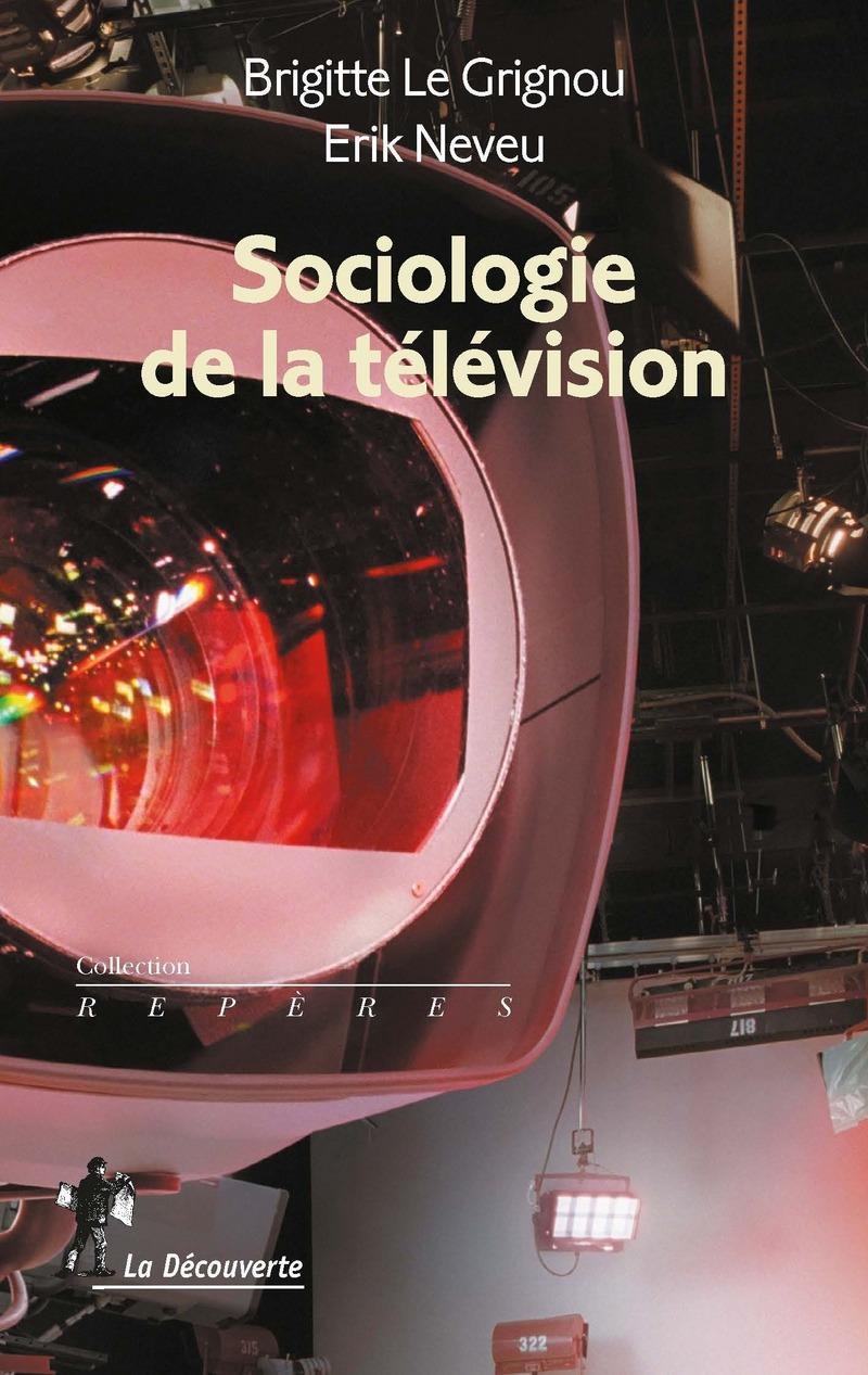 Sociologie de la télévision - Brigitte LE GRIGNOU, Érik NEVEU