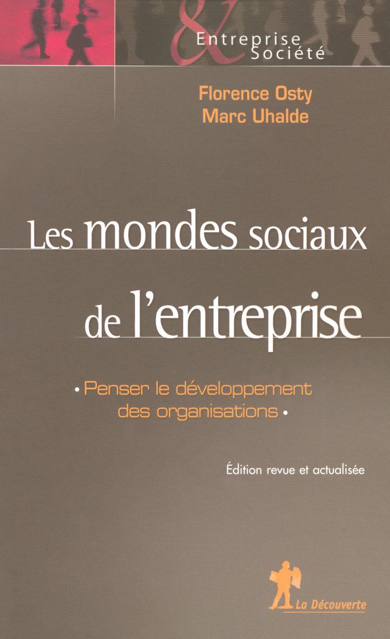Les mondes sociaux de l'entreprise - Florence OSTY, Renaud SAINSAULIEU, Marc UHALDE