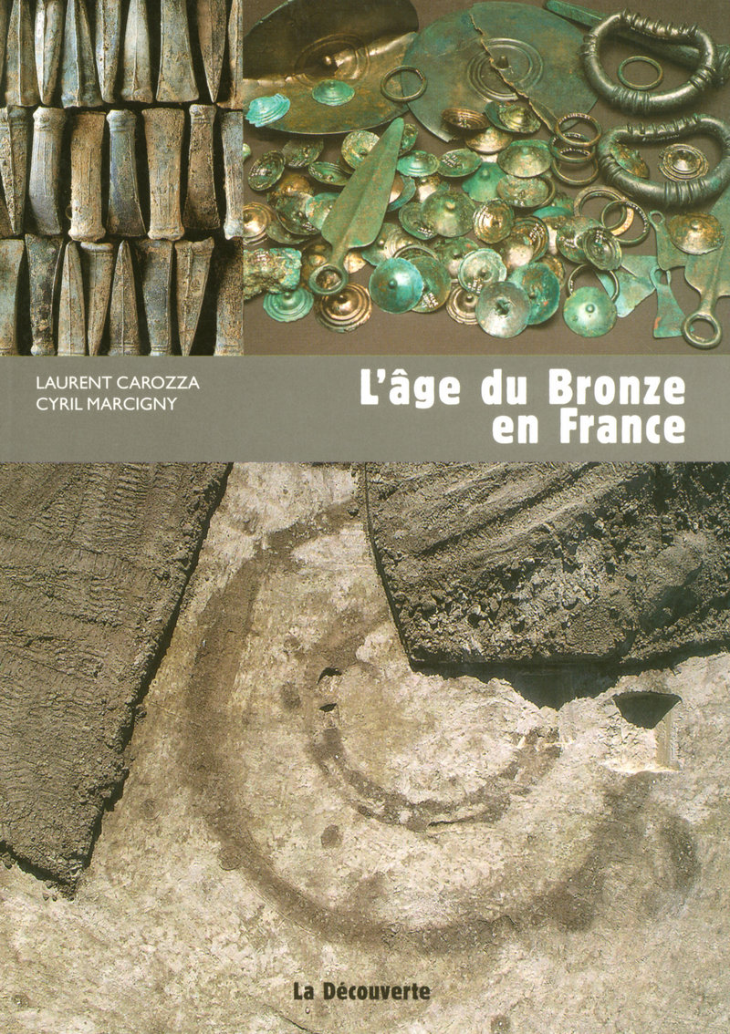 L'âge du Bronze en France - Laurent CAROZZA, Cyril MARCIGNY
