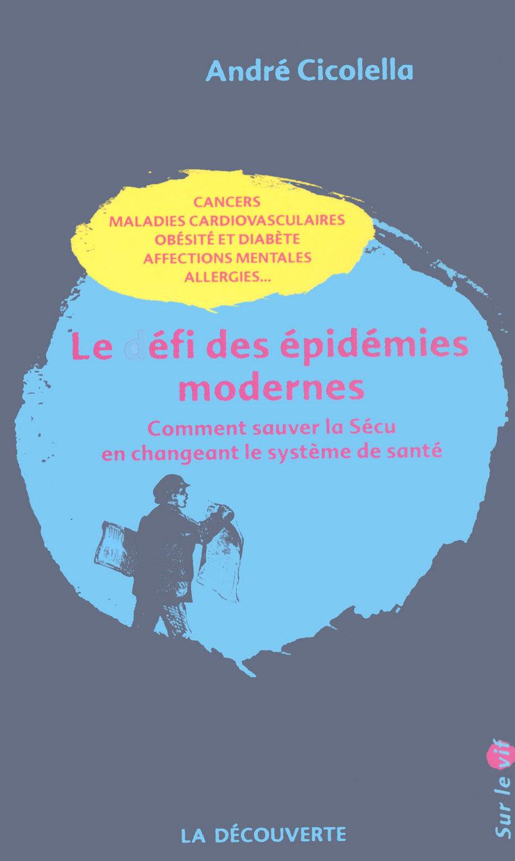 Le défi des épidémies modernes - André CICOLELLA