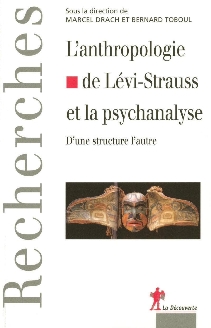 L'anthropologie de Lévi-Strauss et la psychanalyse - Marcel DRACH, Bernard TOBOUL