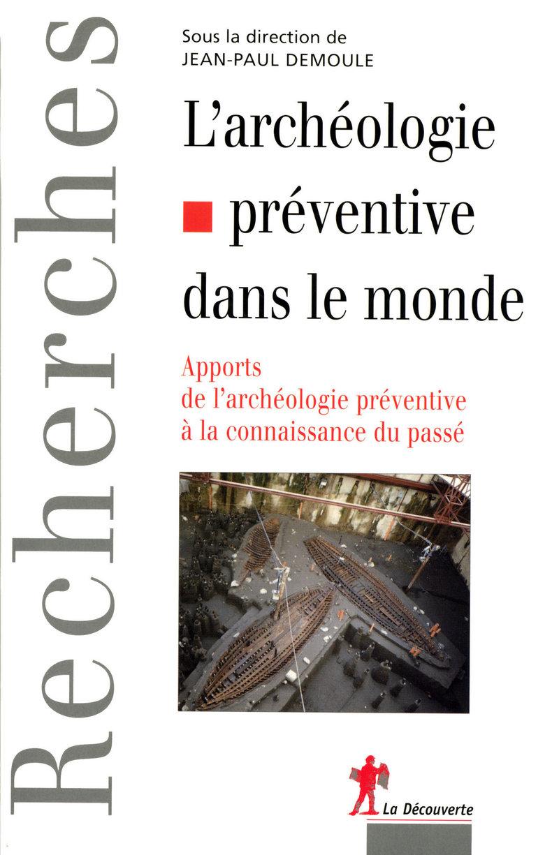 L'archéologie préventive dans le monde - Jean-Paul DEMOULE