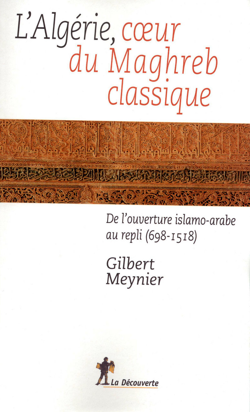 L'Algérie, coeur du Maghreb classique - Gilbert MEYNIER