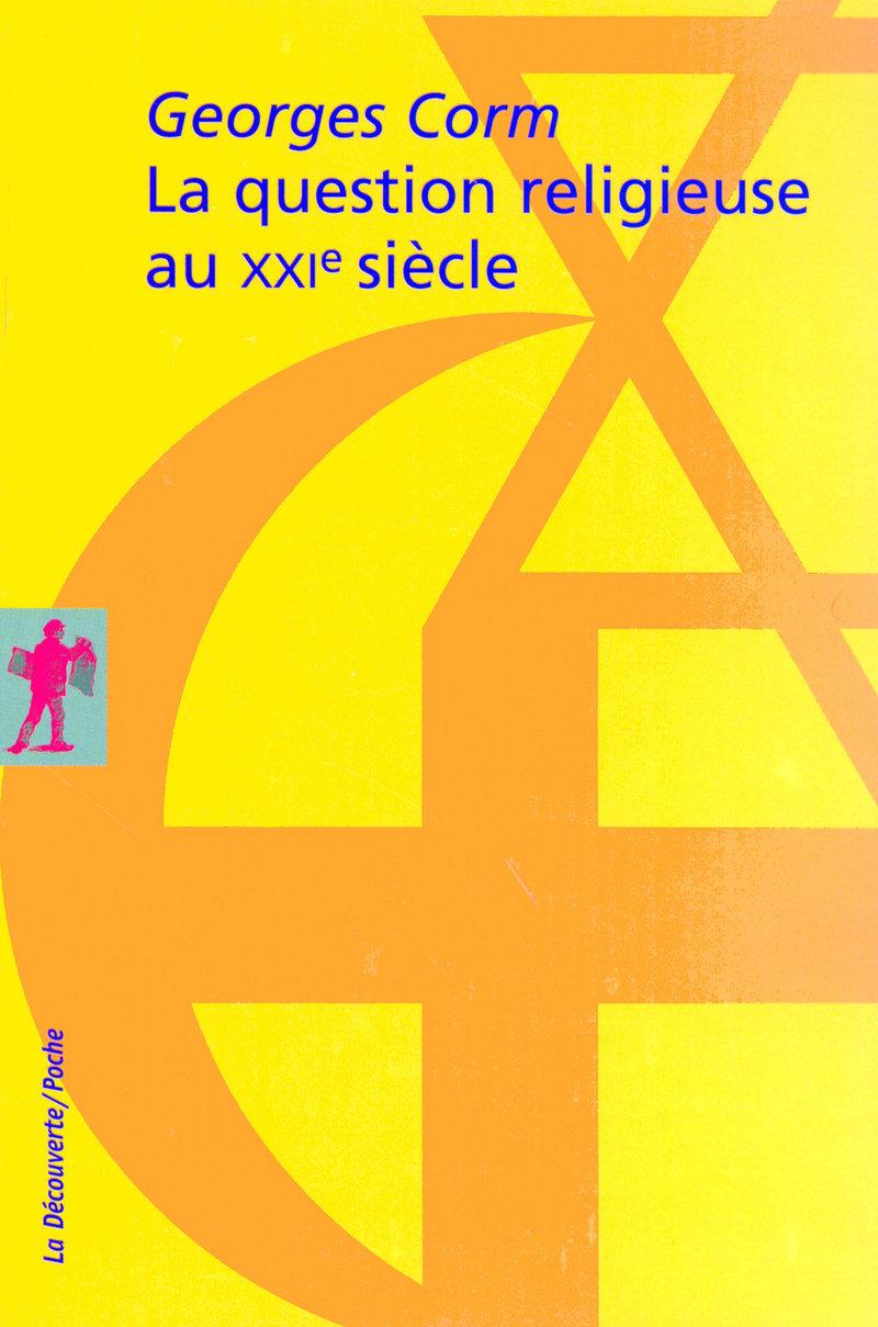 La question religieuse au XXIe siècle - Georges CORM
