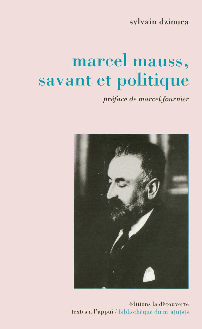 Marcel Mauss, savant et politique - Sylvain DZIMIRA