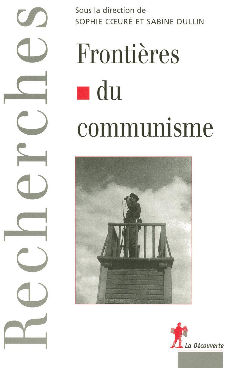 Frontières du communisme - Sophie C?URÉ, Sabine DULLIN