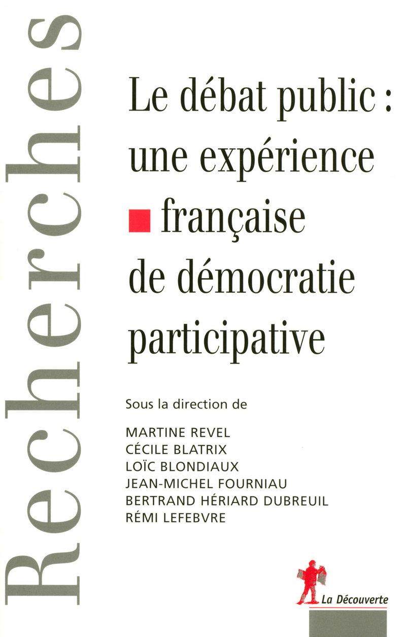 Le débat public : une expérience française de démocratie participative - Cécile BLATRIX, Loïc BLONDIAUX, Jean-Michel FOURNIAU, Bertrand HÉRIARD DUBREUIL, Rémi LEFEBVRE, Martine REVEL