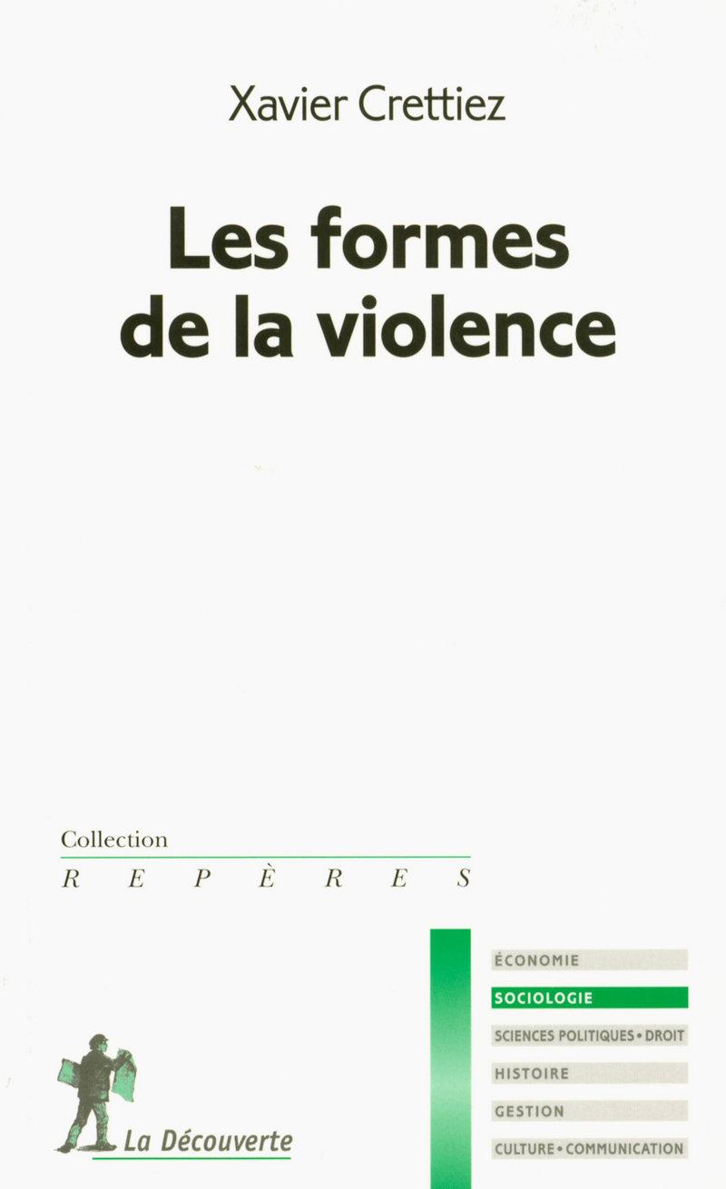Les formes de la violence - Xavier CRETTIEZ