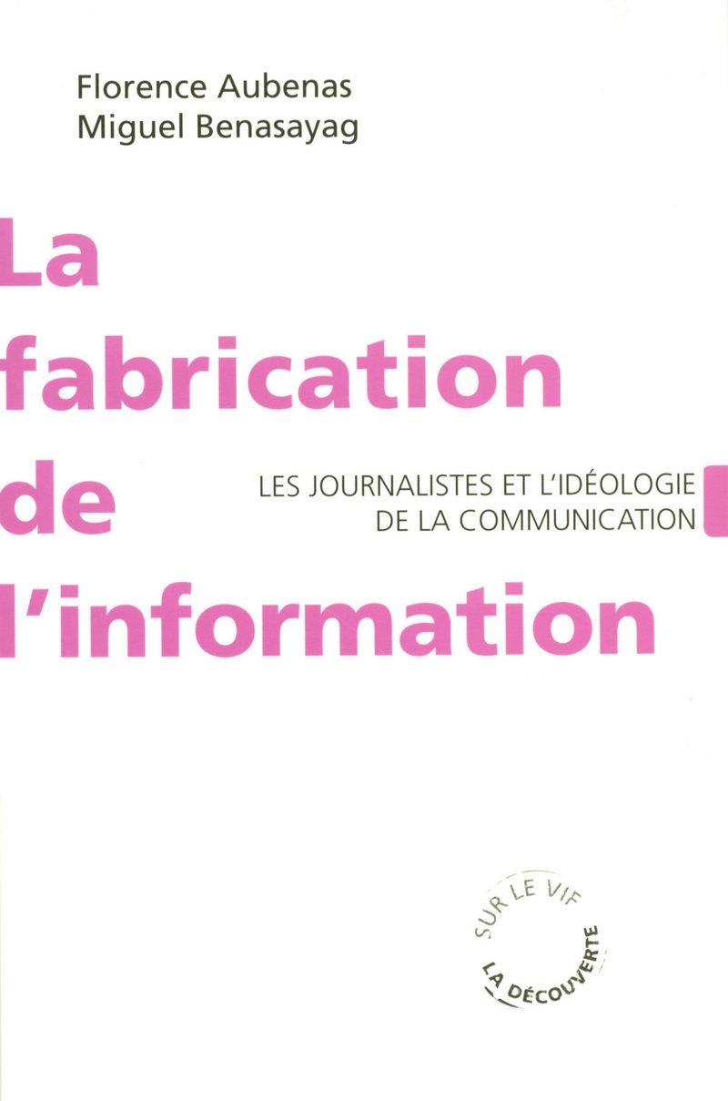 La fabrication de l'information - Miguel BENASAYAG, Florence AUBENAS