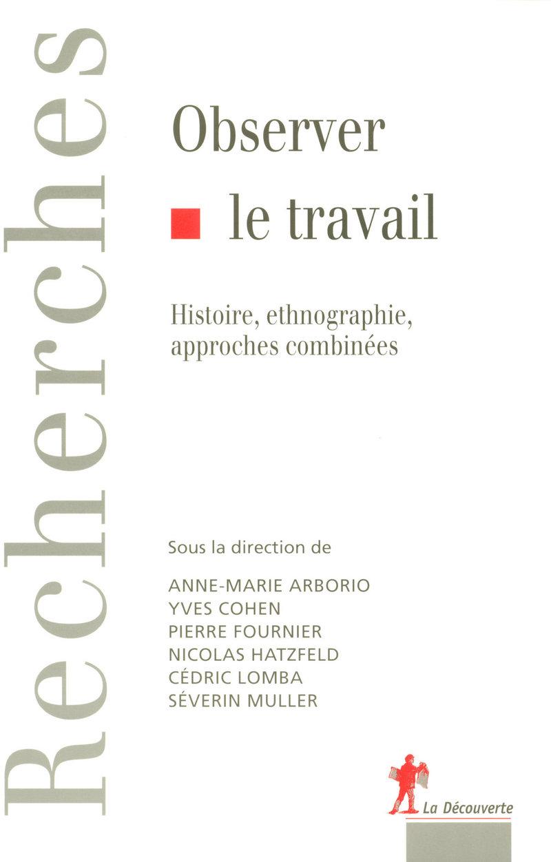 Observer le travail - Anne-Marie ARBORIO, Yves COHEN, Pierre FOURNIER, Nicolas HATZFELD, Cédric LOMBA, Séverin MULLER