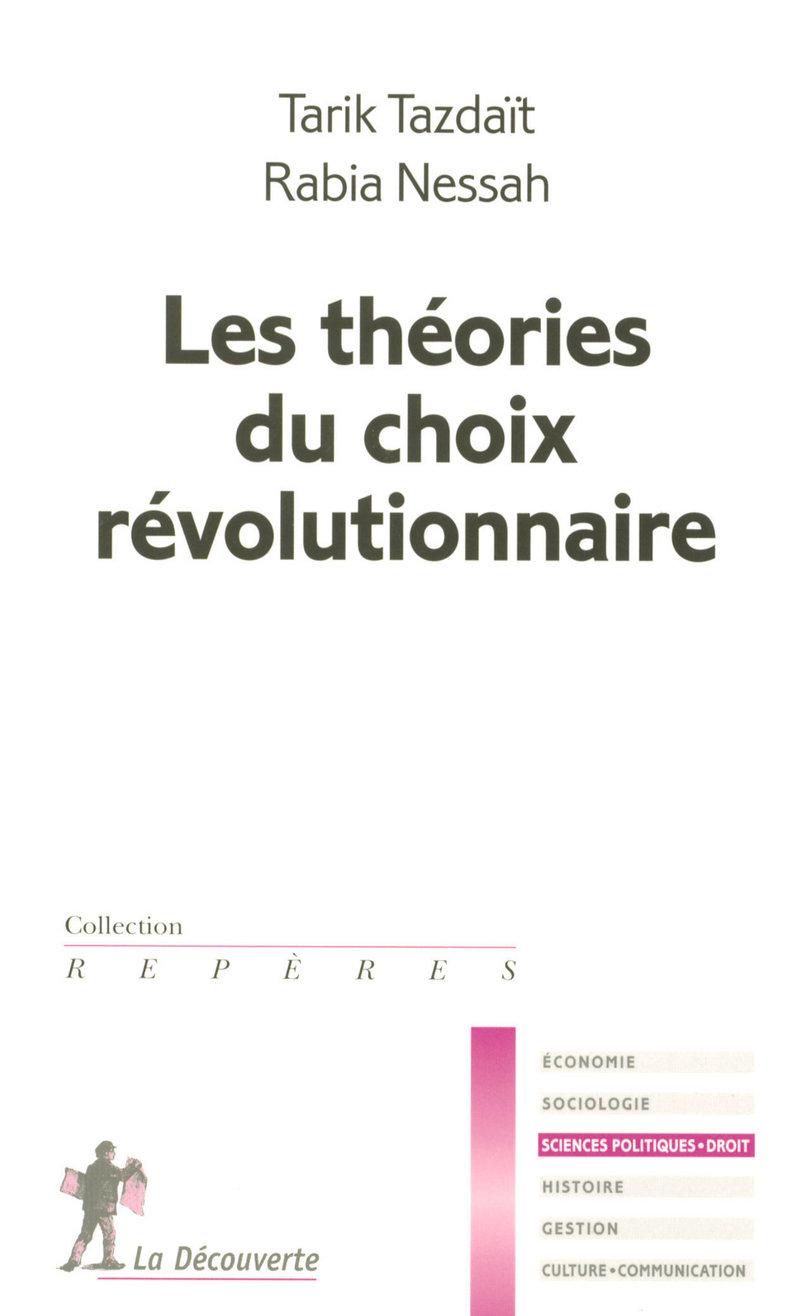 Les théories du choix révolutionnaire - Rabia NESSAH, Tarik TAZDAIT