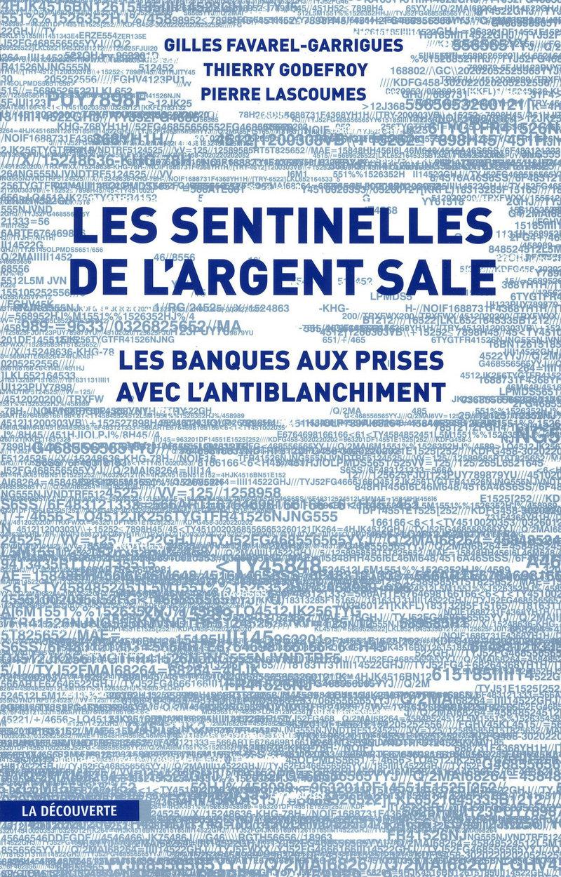 Les sentinelles de l'argent sale   - Gilles FAVAREL-GARRIGUES, Thierry GODEFROY, Pierre LASCOUMES